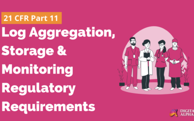 21 CFR Part 11 – Log Aggregation, Storage and Monitoring Regulatory Requirements – (Part 1)