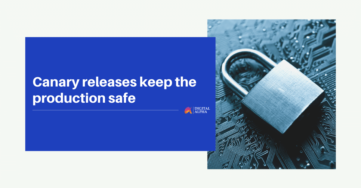 Canary releases keep the production safe