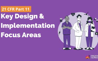 21 CFR Part 11 – Key Design and Implementation Focus Areas – (Part 2)