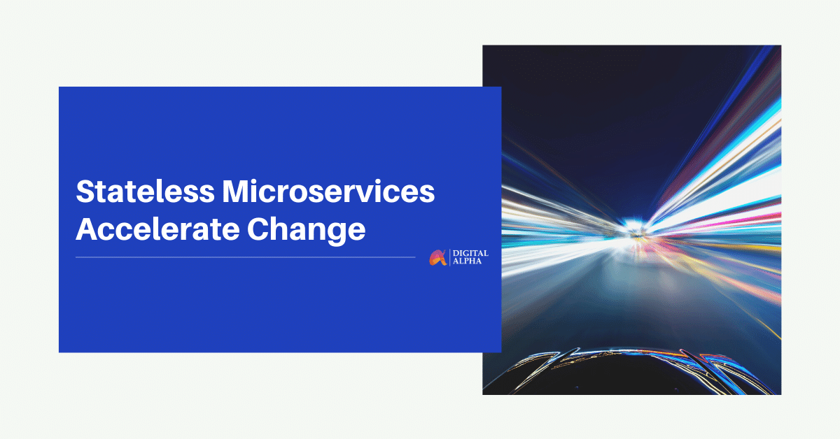 Stateless Microservices Accelerate Change