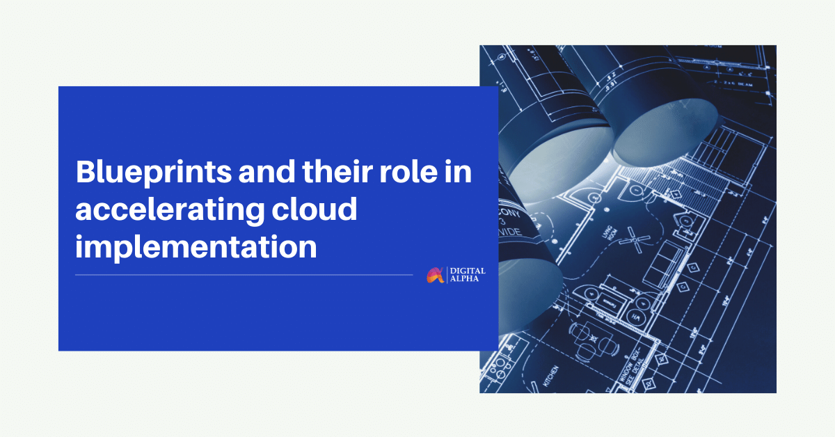 Blueprints and their role in accelerating cloud implementation