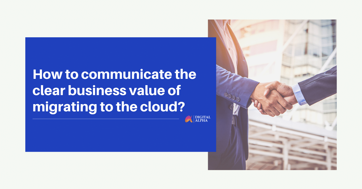 How to communicate the clear business value of migrating to the cloud?