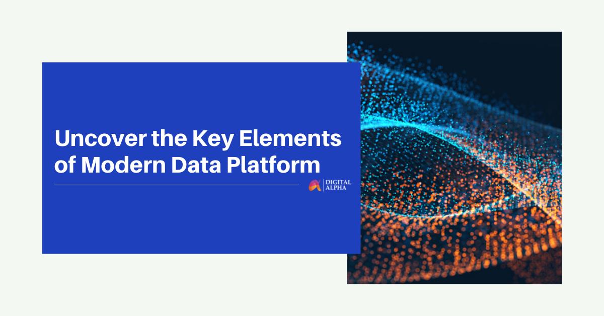 Uncover the Key Elements ofModern Data Platform